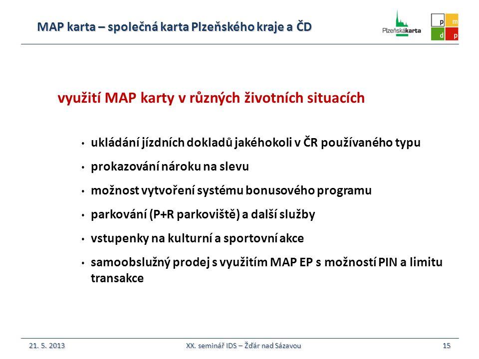 MAP karta – společná karta Plzeňského kraje a ČD 15 využití MAP karty v různých životních situacích ukládání jízdních dokladů jakéhokoli v ČR používaného typu prokazování nároku na slevu možnost vytvoření systému bonusového programu parkování (P+R parkoviště) a další služby vstupenky na kulturní a sportovní akce samoobslužný prodej s využitím MAP EP s možností PIN a limitu transakce 21.
