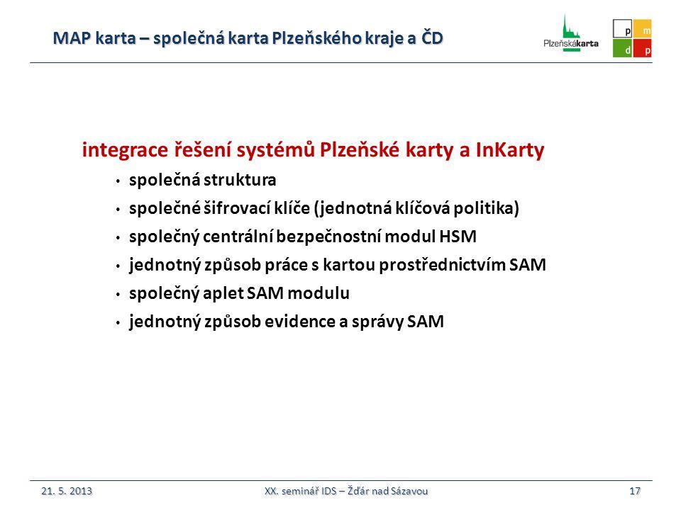 MAP karta – společná karta Plzeňského kraje a ČD 17 integrace řešení systémů Plzeňské karty a InKarty společná struktura společné šifrovací klíče (jednotná klíčová politika) společný centrální bezpečnostní modul HSM jednotný způsob práce s kartou prostřednictvím SAM společný aplet SAM modulu jednotný způsob evidence a správy SAM 21.