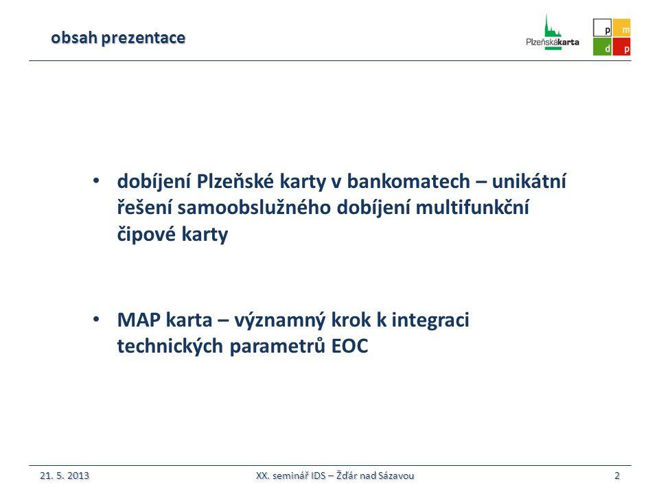 dobíjení Plzeňské karty v bankomatech – unikátní řešení samoobslužného dobíjení multifunkční čipové karty MAP karta – významný krok k integraci technických parametrů EOC 2 obsah prezentace 21.