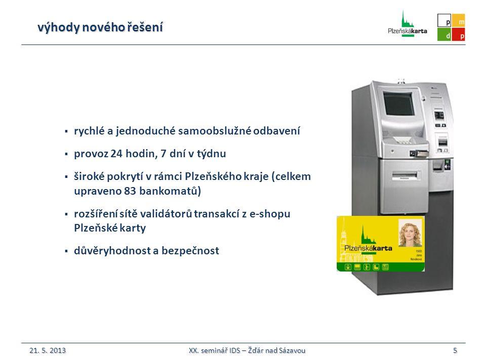 výhody nového řešení  rychlé a jednoduché samoobslužné odbavení  provoz 24 hodin, 7 dní v týdnu  široké pokrytí v rámci Plzeňského kraje (celkem upraveno 83 bankomatů)  rozšíření sítě validátorů transakcí z e-shopu Plzeňské karty  důvěryhodnost a bezpečnost 5 21.