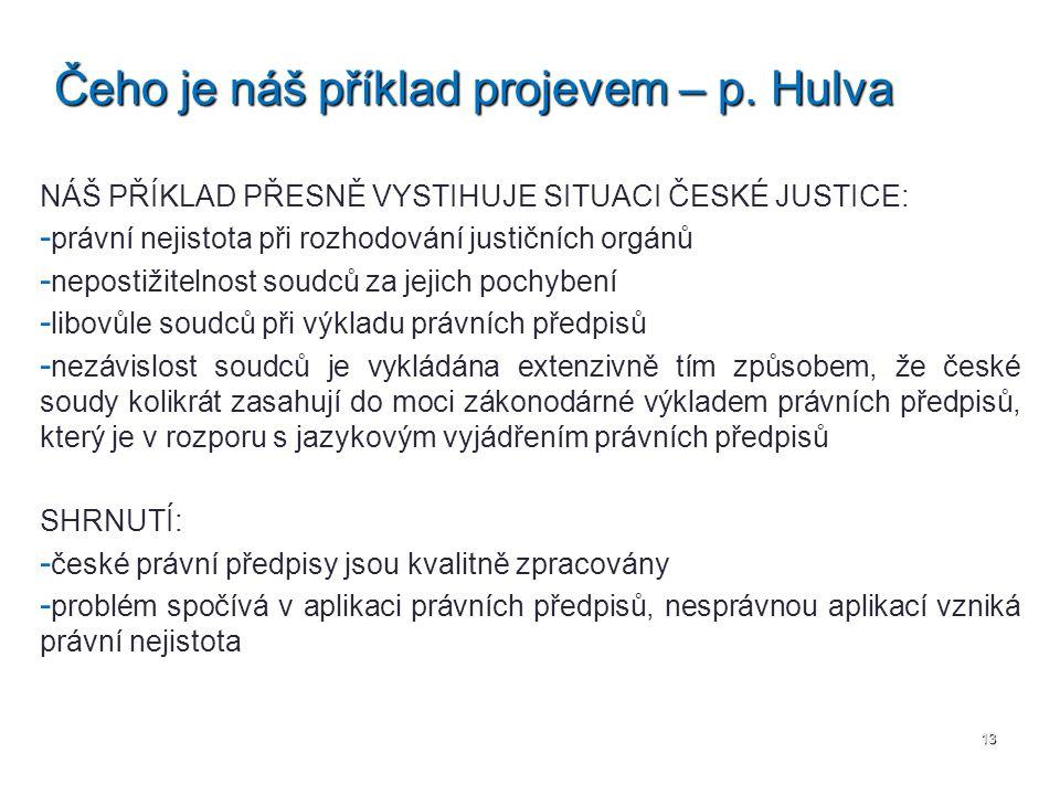 NÁŠ PŘÍKLAD PŘESNĚ VYSTIHUJE SITUACI ČESKÉ JUSTICE: - - právní nejistota při rozhodování justičních orgánů - - nepostižitelnost soudců za jejich pochy