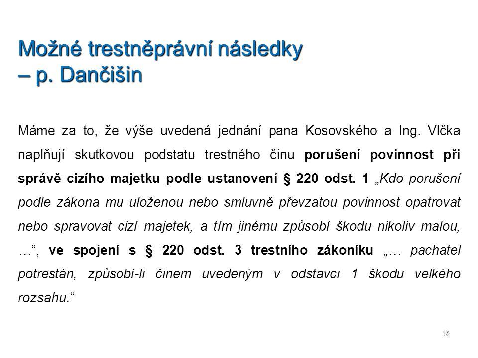 Máme za to, že výše uvedená jednání pana Kosovského a Ing. Vlčka naplňují skutkovou podstatu trestného činu porušení povinnost při správě cizího majet