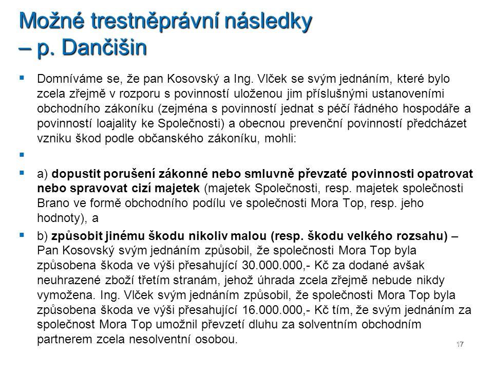   Domníváme se, že pan Kosovský a Ing. Vlček se svým jednáním, které bylo zcela zřejmě v rozporu s povinností uloženou jim příslušnými ustanoveními