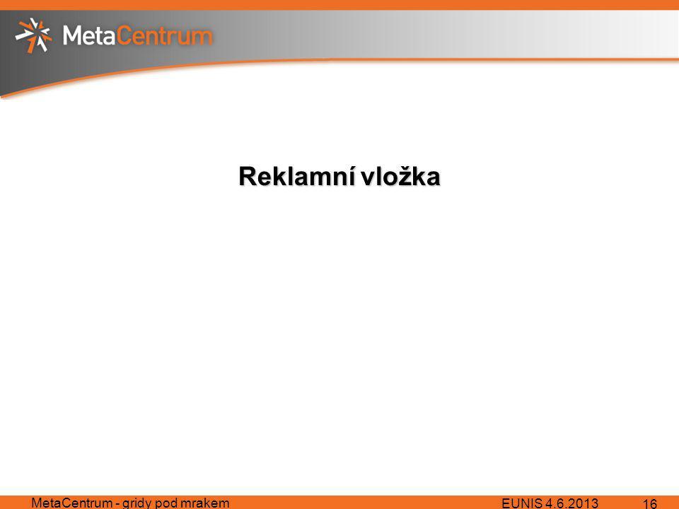 Reklamní vložka EUNIS 4.6.2013 MetaCentrum - gridy pod mrakem 16