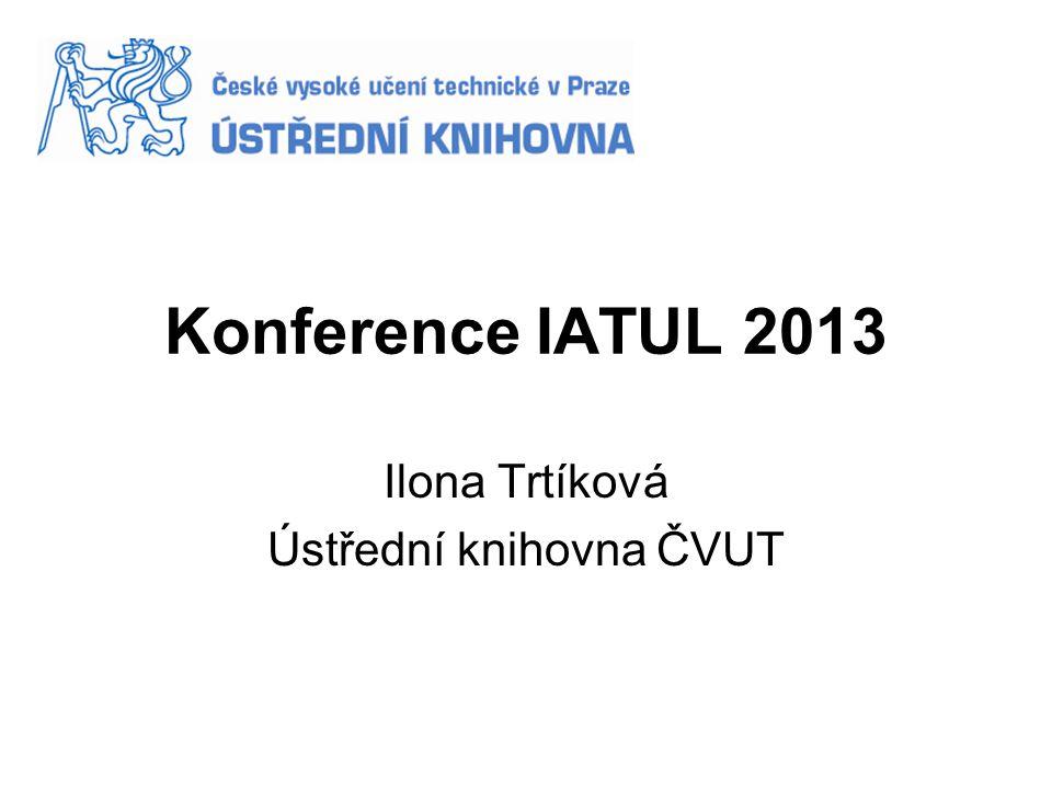 Konference IATUL 2013 Ilona Trtíková Ústřední knihovna ČVUT