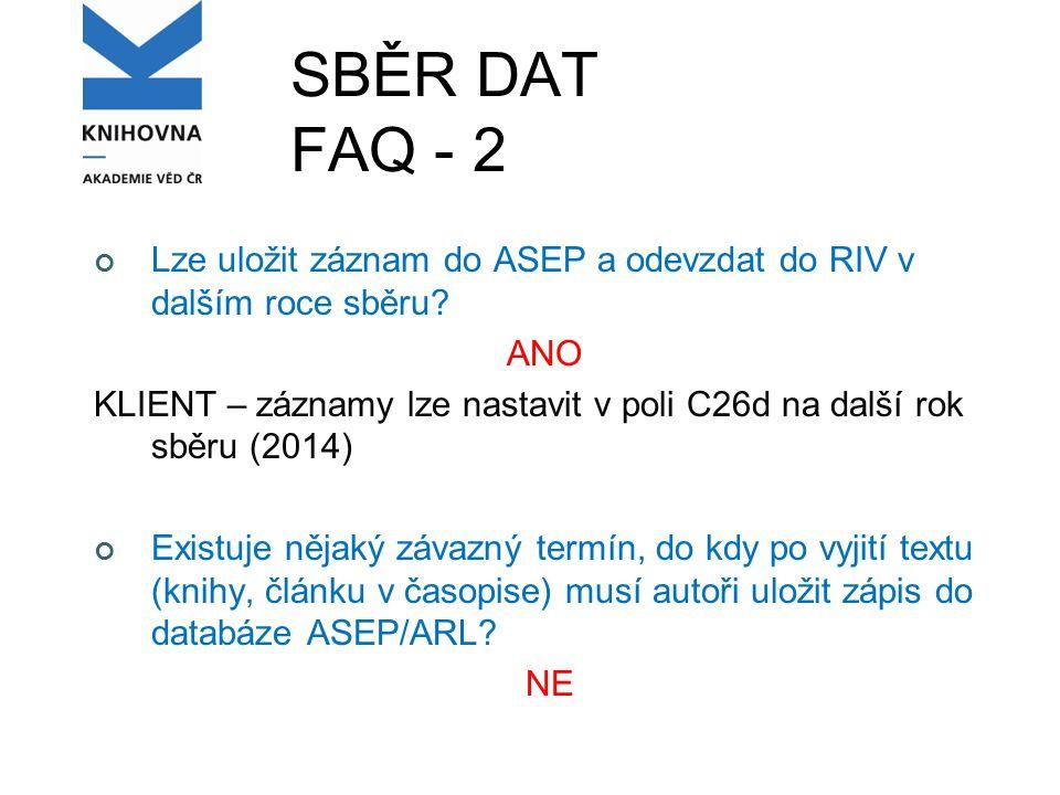 SBĚR DAT FAQ - 2 Lze uložit záznam do ASEP a odevzdat do RIV v dalším roce sběru.