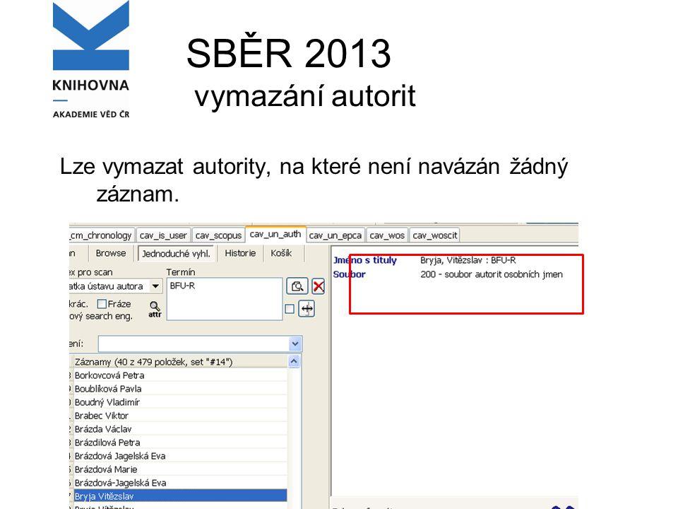 SBĚR 2013 vymazání autorit Lze vymazat autority, na které není navázán žádný záznam.