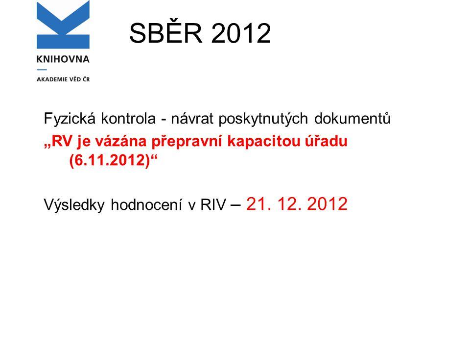 """SBĚR 2012 Fyzická kontrola - návrat poskytnutých dokumentů """"RV je vázána přepravní kapacitou úřadu (6.11.2012) Výsledky hodnocení v RIV – 21."""