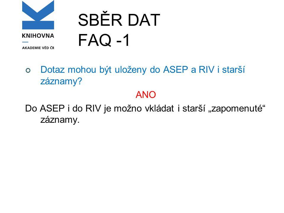 SBĚR DAT FAQ -1 Dotaz mohou být uloženy do ASEP a RIV i starší záznamy.