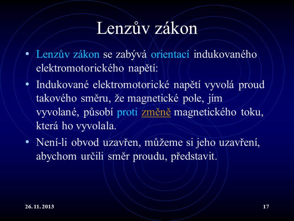 26. 11. 201317 Lenzův zákon Lenzův zákon se zabývá orientací indukovaného elektromotorického napětí: Indukované elektromotorické napětí vyvolá proud t