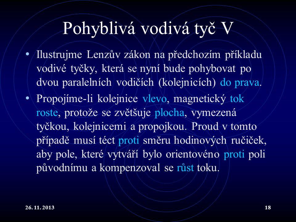 26. 11. 201318 Pohyblivá vodivá tyč V Ilustrujme Lenzův zákon na předchozím příkladu vodivé tyčky, která se nyní bude pohybovat po dvou paralelních vo