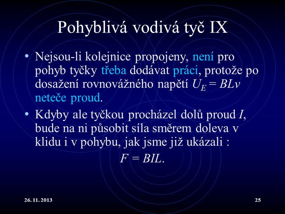 26. 11. 201325 Pohyblivá vodivá tyč IX Nejsou-li kolejnice propojeny, není pro pohyb tyčky třeba dodávat práci, protože po dosažení rovnovážného napět