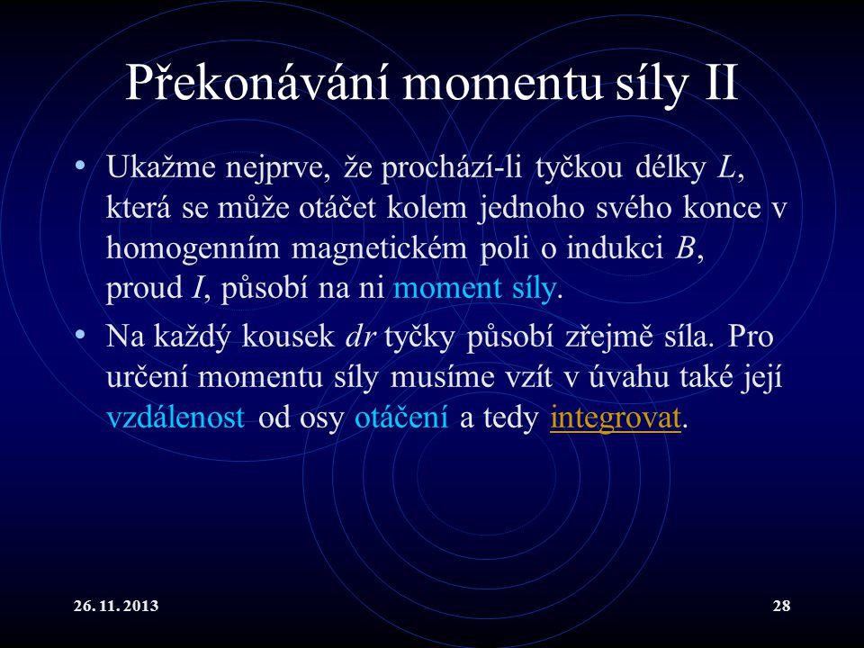 26. 11. 201328 Překonávání momentu síly II Ukažme nejprve, že prochází-li tyčkou délky L, která se může otáčet kolem jednoho svého konce v homogenním