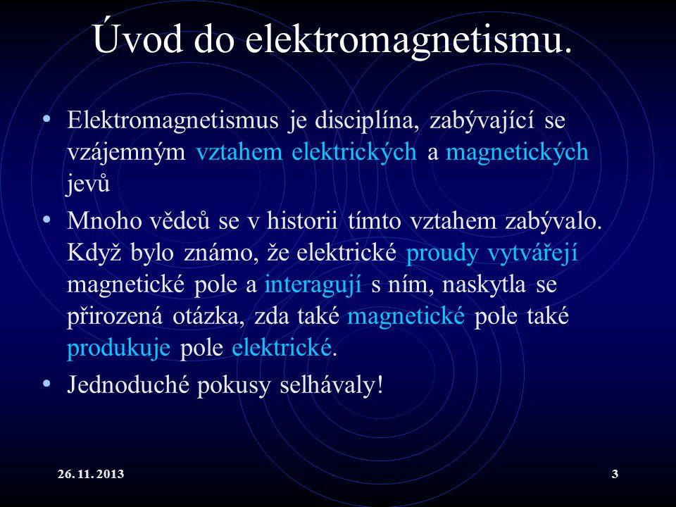 26. 11. 20133 Úvod do elektromagnetismu. Elektromagnetismus je disciplína, zabývající se vzájemným vztahem elektrických a magnetických jevů Mnoho vědc