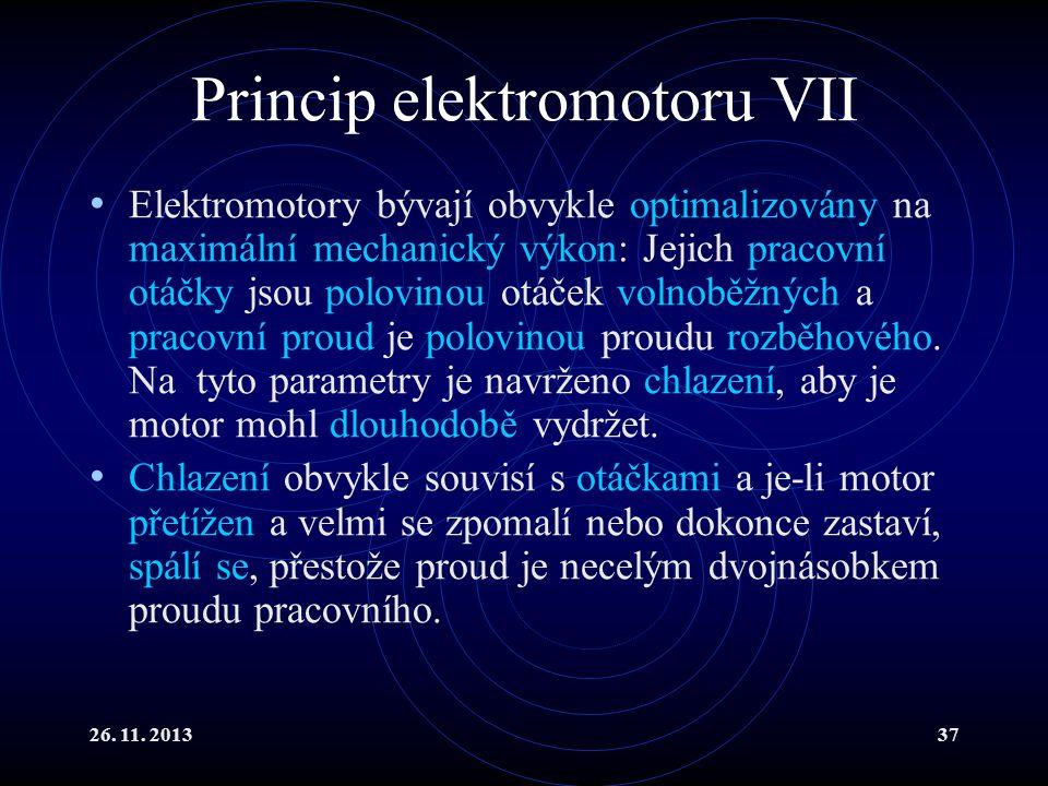 26. 11. 201337 Princip elektromotoru VII Elektromotory bývají obvykle optimalizovány na maximální mechanický výkon: Jejich pracovní otáčky jsou polovi