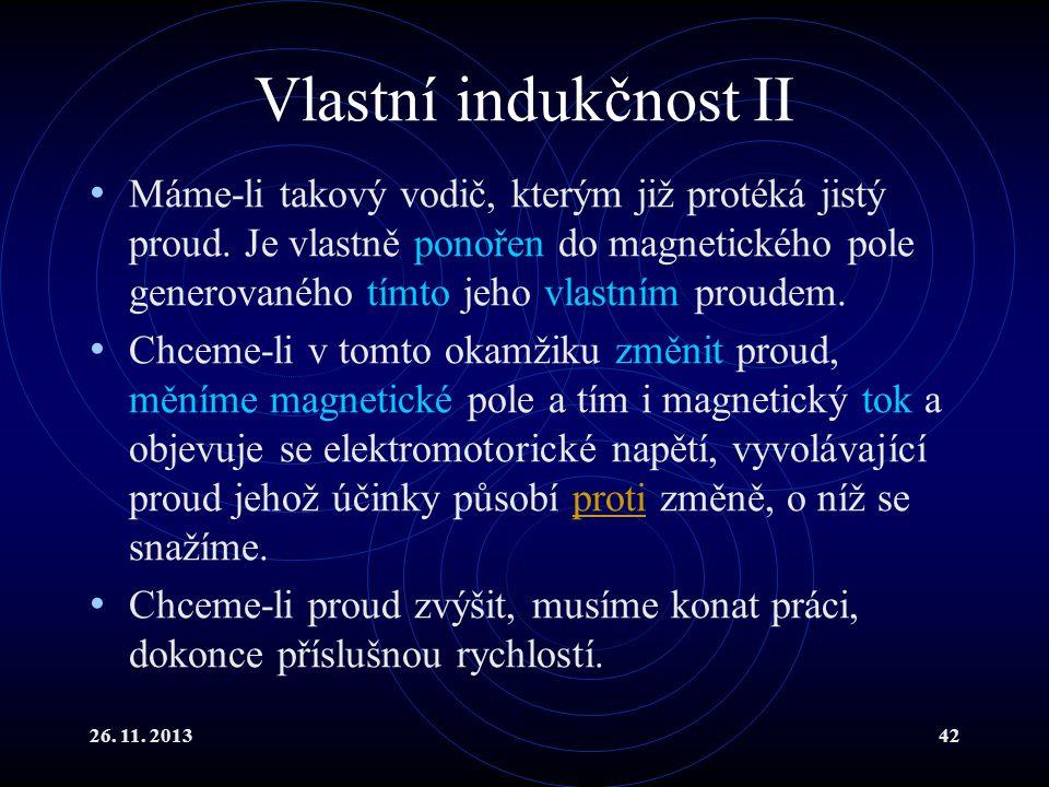 26. 11. 201342 Vlastní indukčnost II Máme-li takový vodič, kterým již protéká jistý proud. Je vlastně ponořen do magnetického pole generovaného tímto