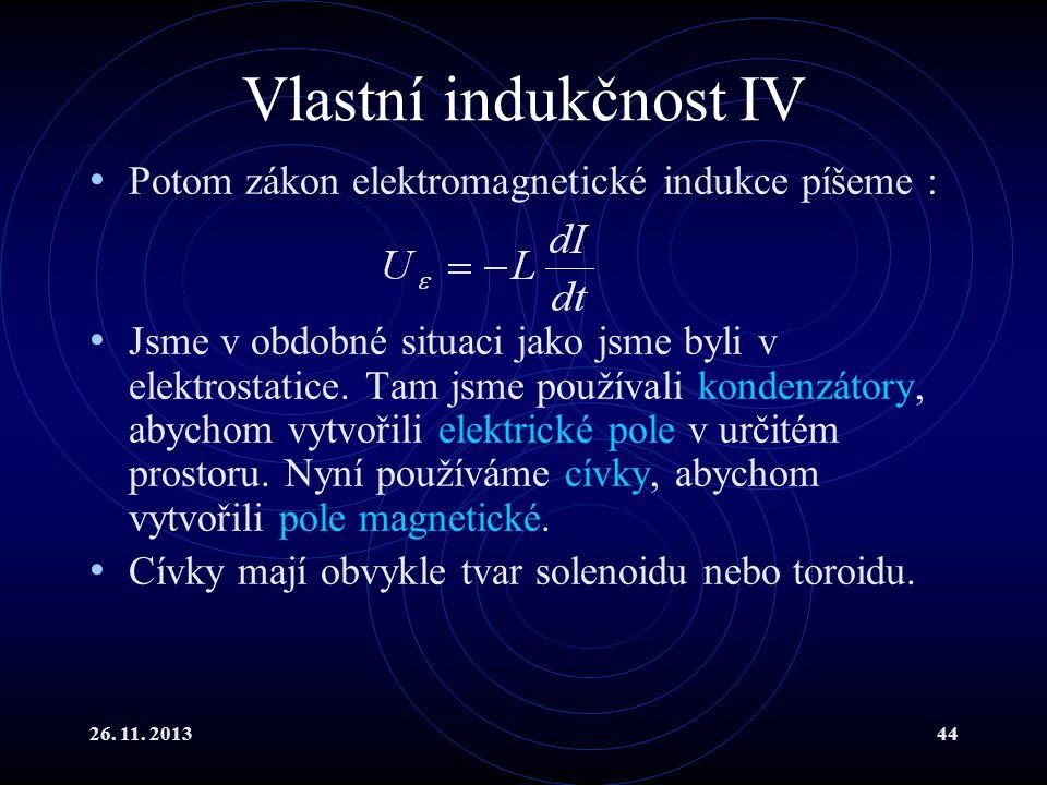 26. 11. 201344 Vlastní indukčnost IV Potom zákon elektromagnetické indukce píšeme : Jsme v obdobné situaci jako jsme byli v elektrostatice. Tam jsme p