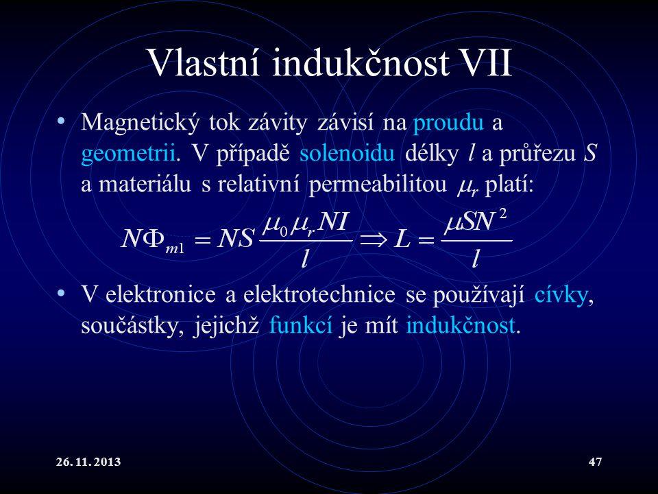 26. 11. 201347 Vlastní indukčnost VII Magnetický tok závity závisí na proudu a geometrii. V případě solenoidu délky l a průřezu S a materiálu s relati
