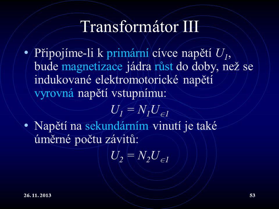 26. 11. 201353 Transformátor III Připojíme-li k primární cívce napětí U 1, bude magnetizace jádra růst do doby, než se indukované elektromotorické nap