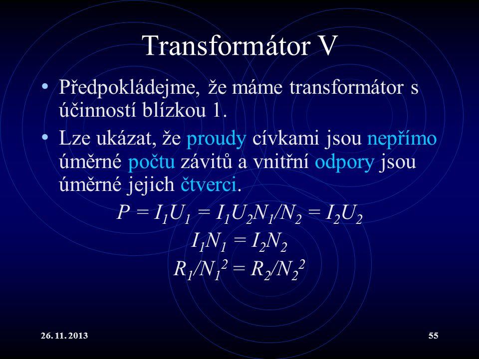26. 11. 201355 Transformátor V Předpokládejme, že máme transformátor s účinností blízkou 1. Lze ukázat, že proudy cívkami jsou nepřímo úměrné počtu zá