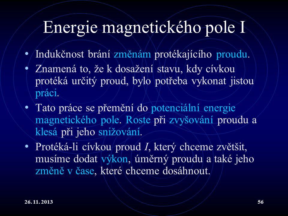 26. 11. 201356 Energie magnetického pole I Indukčnost brání změnám protékajícího proudu. Znamená to, že k dosažení stavu, kdy cívkou protéká určitý pr