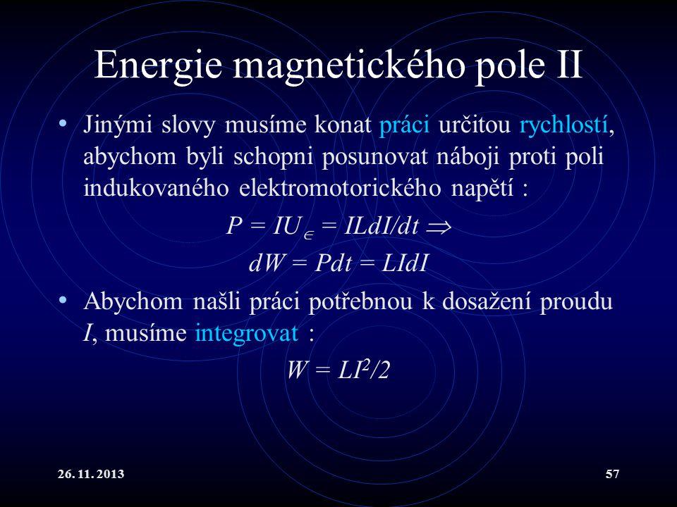 26. 11. 201357 Energie magnetického pole II Jinými slovy musíme konat práci určitou rychlostí, abychom byli schopni posunovat náboji proti poli induko