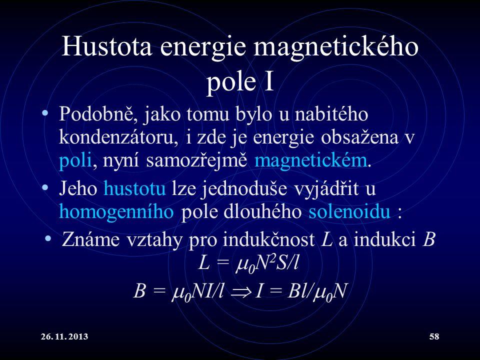 26. 11. 201358 Hustota energie magnetického pole I Podobně, jako tomu bylo u nabitého kondenzátoru, i zde je energie obsažena v poli, nyní samozřejmě
