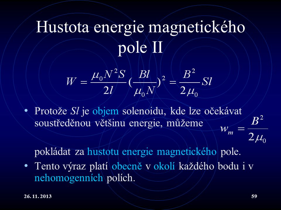26. 11. 201359 Hustota energie magnetického pole II Protože Sl je objem solenoidu, kde lze očekávat soustředěnou většinu energie, můžeme pokládat za h