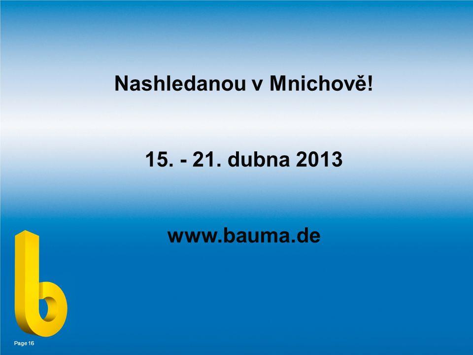 Page 16 Nashledanou v Mnichově! 15. - 21. dubna 2013 www.bauma.de
