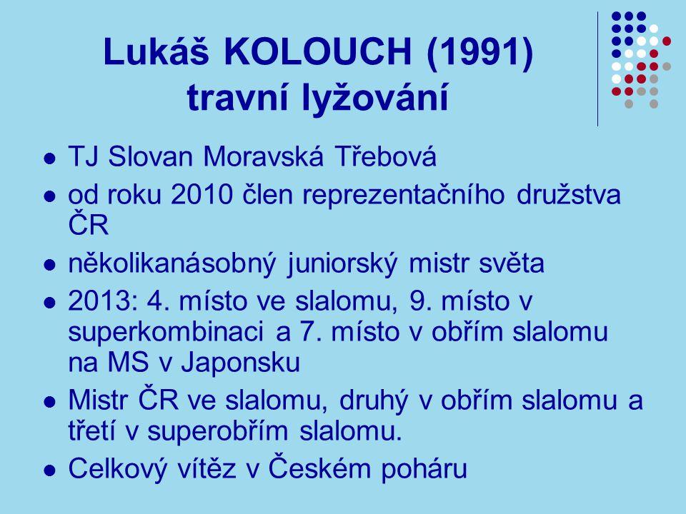 Lukáš KOLOUCH (1991) travní lyžování TJ Slovan Moravská Třebová od roku 2010 člen reprezentačního družstva ČR několikanásobný juniorský mistr světa 2013: 4.