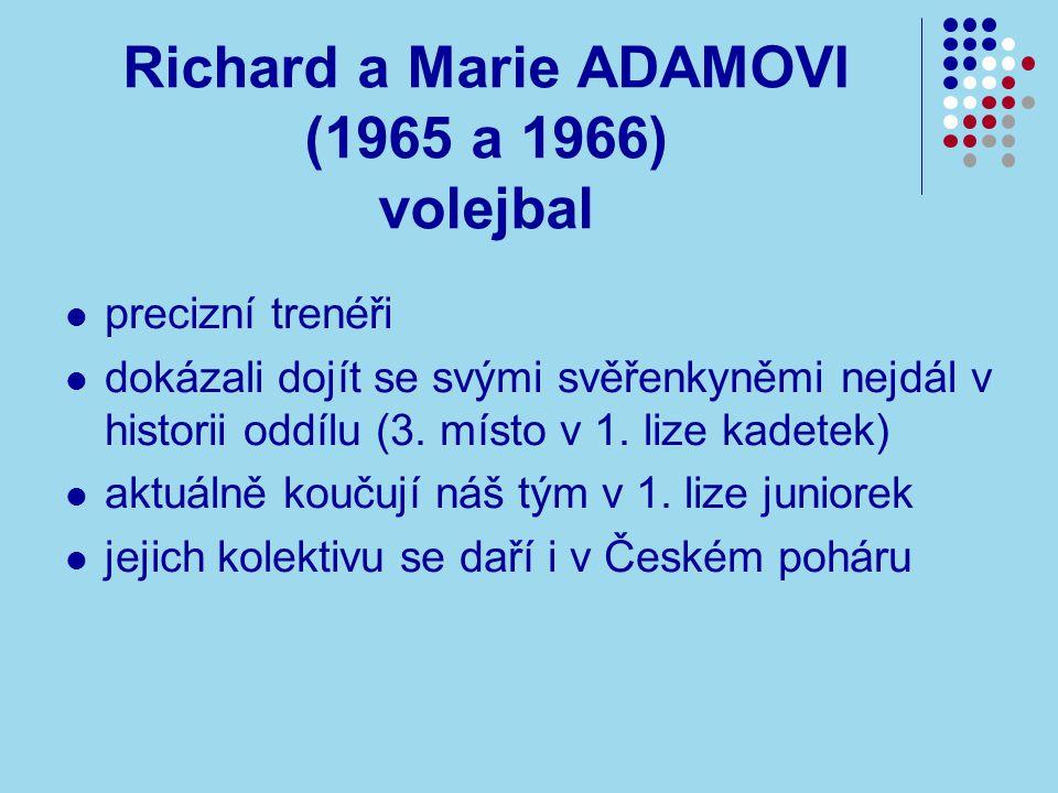Richard a Marie ADAMOVI (1965 a 1966) volejbal precizní trenéři dokázali dojít se svými svěřenkyněmi nejdál v historii oddílu (3.