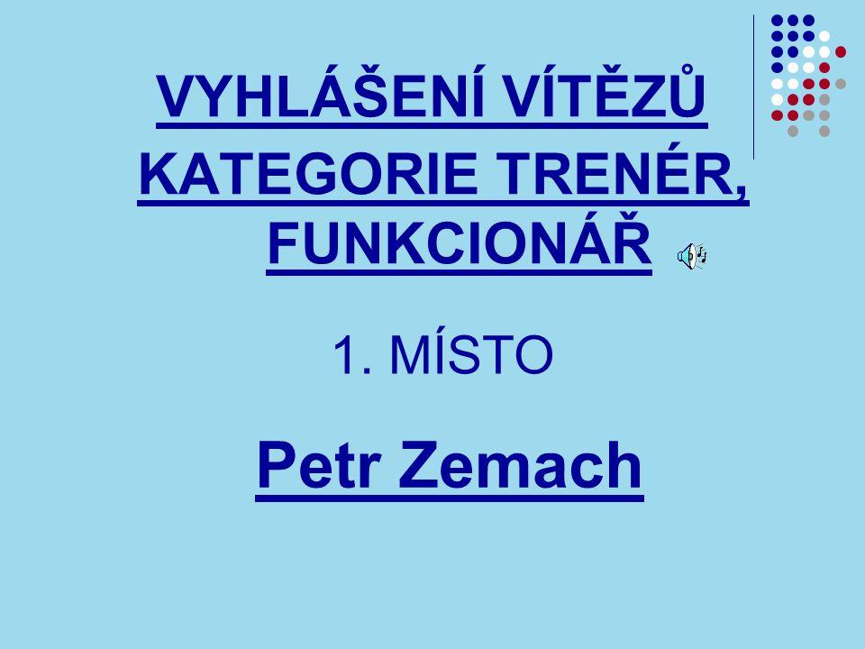 VYHLÁŠENÍ VÍTĚZŮ KATEGORIE TRENÉR, FUNKCIONÁŘ 1. MÍSTO Petr Zemach