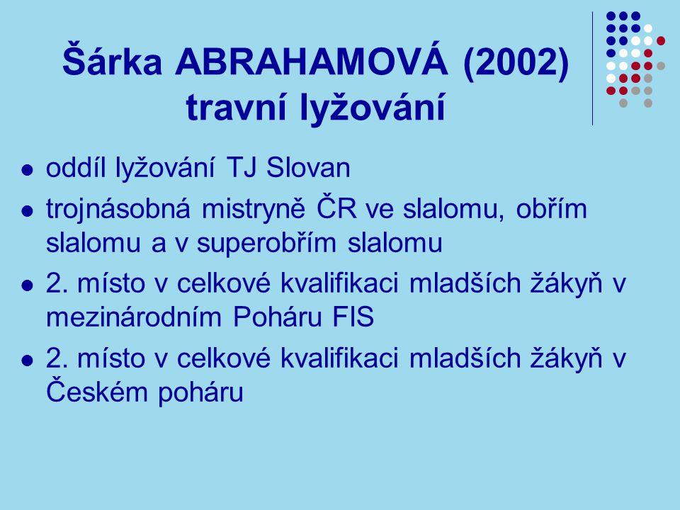 Šárka ABRAHAMOVÁ (2002) travní lyžování oddíl lyžování TJ Slovan trojnásobná mistryně ČR ve slalomu, obřím slalomu a v superobřím slalomu 2.