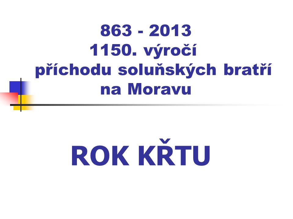 863 - 2013 1150. výročí příchodu soluňských bratří na Moravu ROK KŘTU