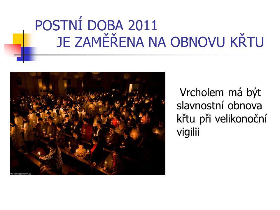 POSTNÍ DOBA 2011 JE ZAMĚŘENA NA OBNOVU KŘTU Vrcholem má být slavnostní obnova křtu při velikonoční vigilii