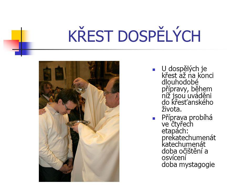 KŘEST DOSPĚLÝCH U dospělých je křest až na konci dlouhodobé přípravy, během níž jsou uváděni do křesťanského života. Příprava probíhá ve čtyřech etapá