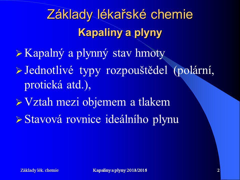 Základy lék. chemieKapaliny a plyny 2014/20152Kapaliny a plyny 2013/20142 Základy lékařské chemie Kapaliny a plyny  Kapalný a plynný stav hmoty  Jed