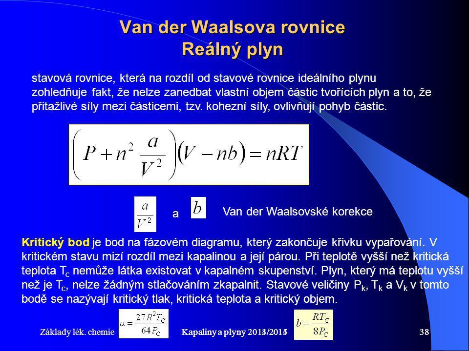 Základy lék. chemieKapaliny a plyny 2014/201538Kapaliny a plyny 2013/201438 Van der Waalsova rovnice Reálný plyn stavová rovnice, která na rozdíl od s