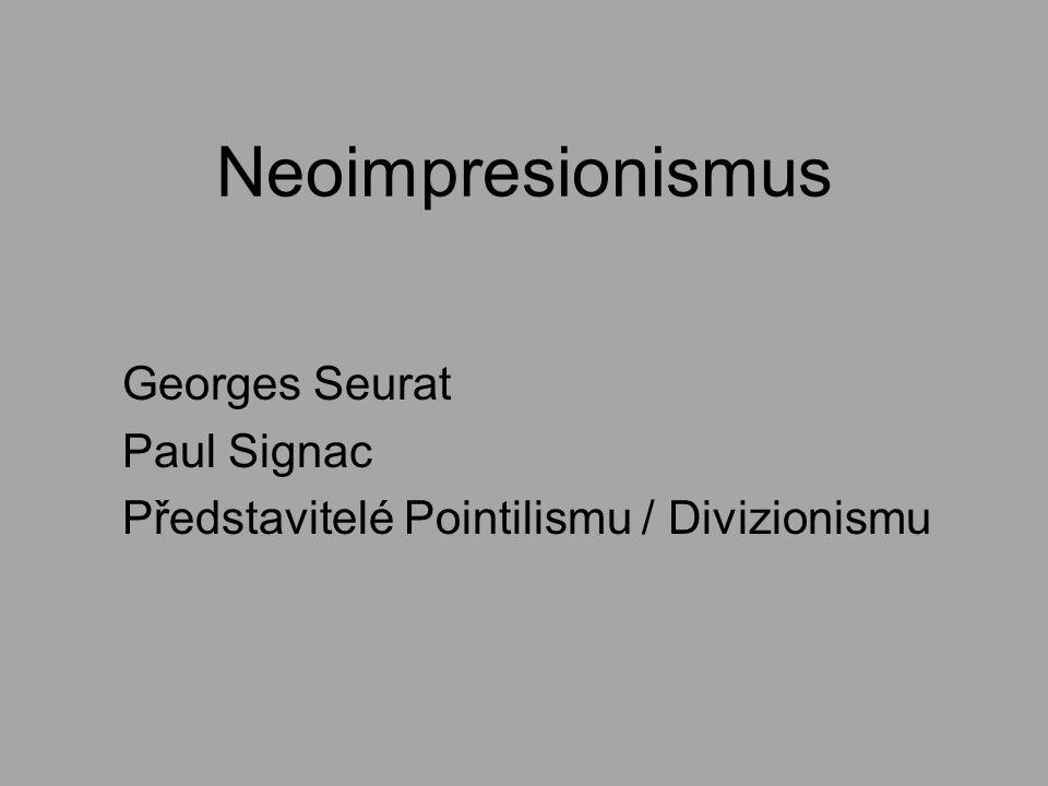 Charakteristika Termín neoimpresionismus – poprvé užil kritik F.