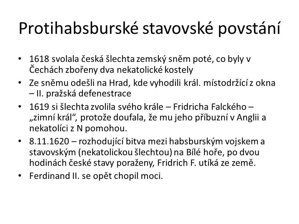 Protihabsburské stavovské povstání 1618 svolala česká šlechta zemský sněm poté, co byly v Čechách zbořeny dva nekatolické kostely Ze sněmu odešli na Hrad, kde vyhodili král.