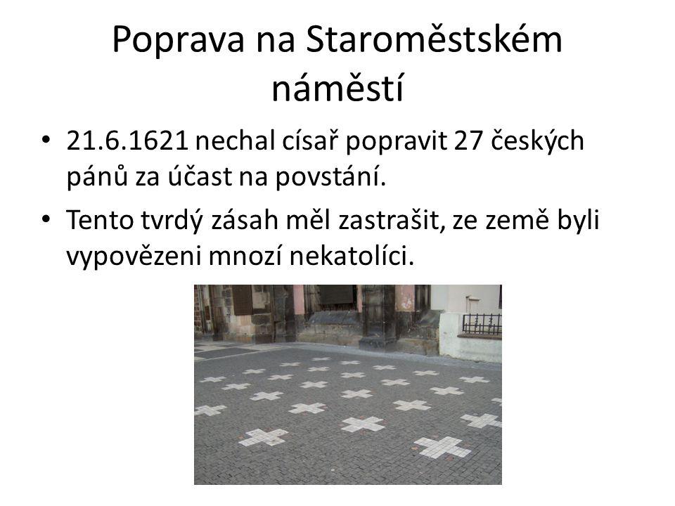 Poprava na Staroměstském náměstí 21.6.1621 nechal císař popravit 27 českých pánů za účast na povstání. Tento tvrdý zásah měl zastrašit, ze země byli v
