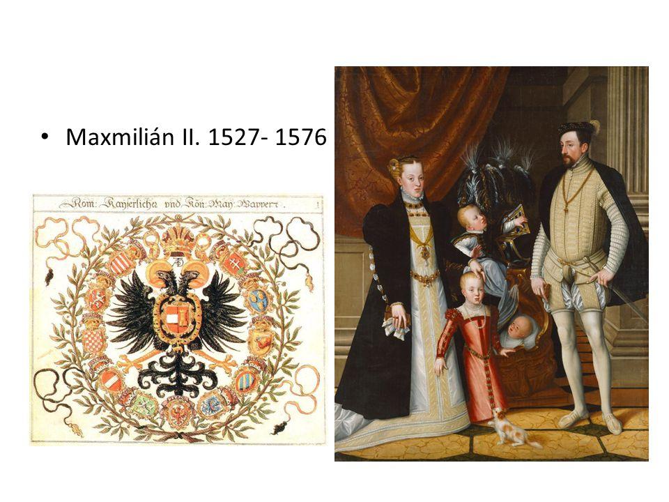 Maxmilián II. 1527- 1576