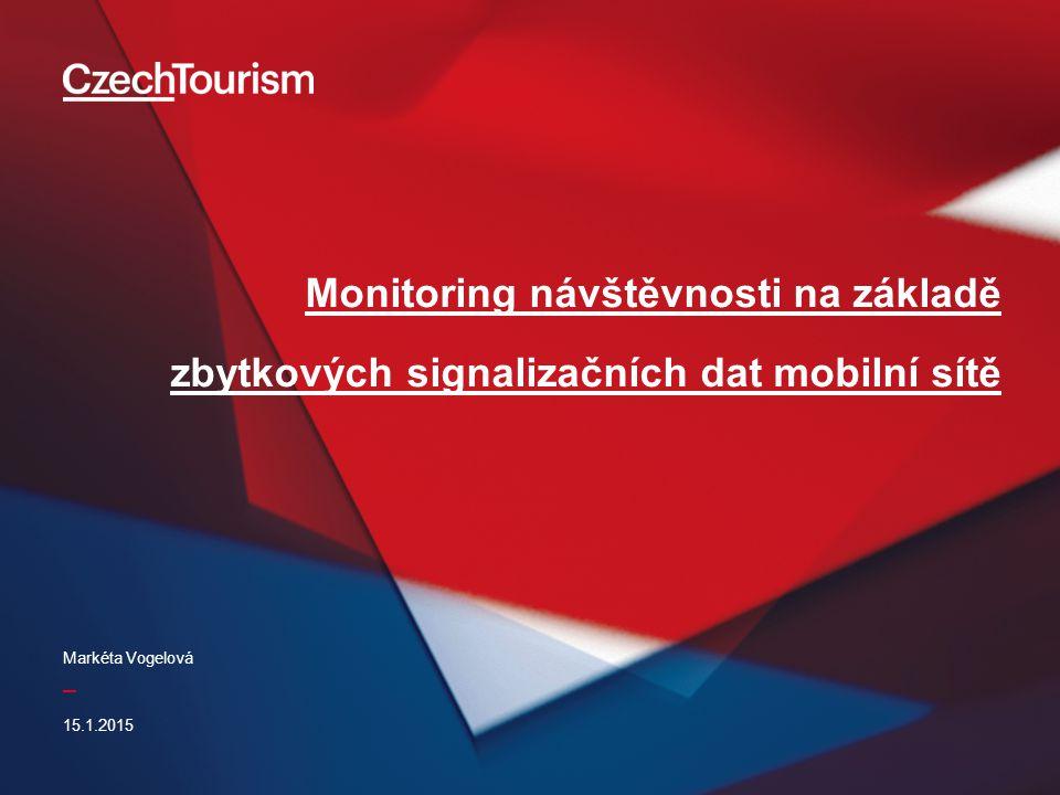 _ Monitoring návštěvnosti na základě zbytkových signalizačních dat mobilní sítě 15.1.2015 Markéta Vogelová