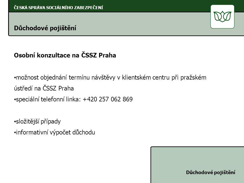 ČESKÁ SPRÁVA SOCIÁLNÍHO ZABEZPEČENÍ Důchodové pojištění Osobní konzultace na ČSSZ Praha možnost objednání termínu návštěvy v klientském centru při pra