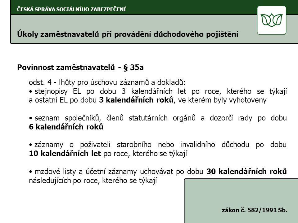 ČESKÁ SPRÁVA SOCIÁLNÍHO ZABEZPEČENÍ Úkoly zaměstnavatelů při provádění důchodového pojištění zákon č. 582/1991 Sb. Povinnost zaměstnavatelů - § 35a od