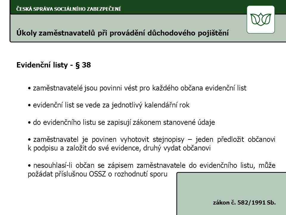 ČESKÁ SPRÁVA SOCIÁLNÍHO ZABEZPEČENÍ Úkoly zaměstnavatelů při provádění důchodového pojištění zákon č. 582/1991 Sb. Evidenční listy - § 38 zaměstnavate