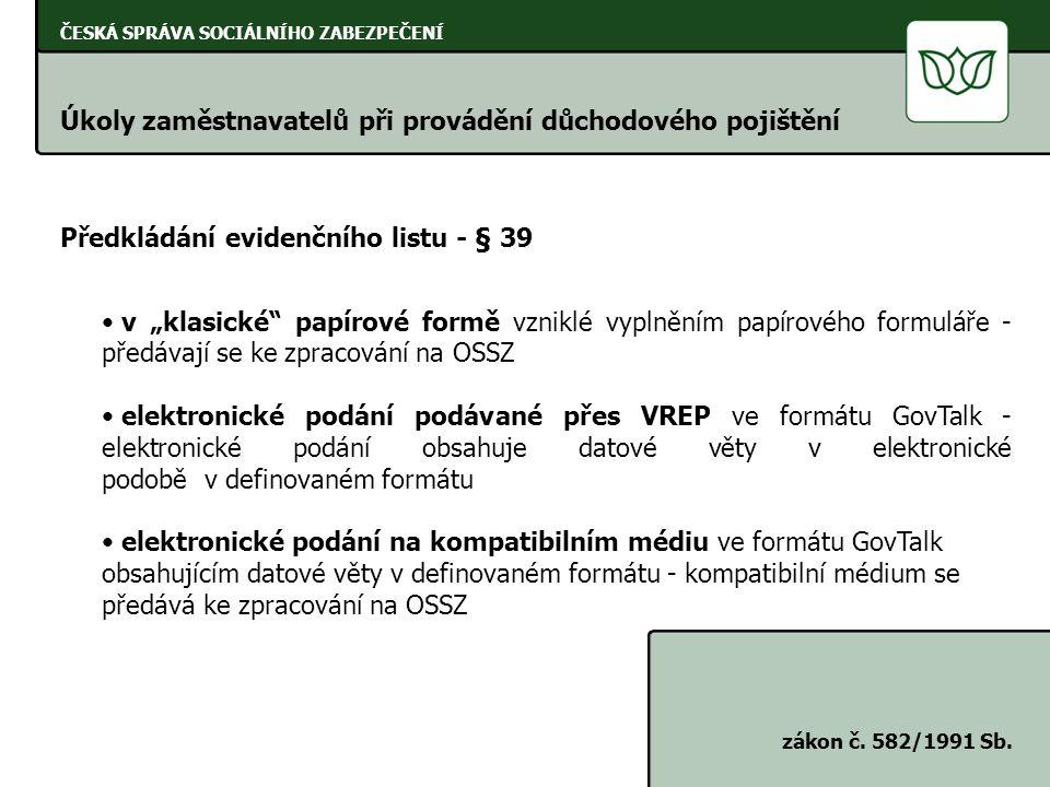ČESKÁ SPRÁVA SOCIÁLNÍHO ZABEZPEČENÍ Úkoly zaměstnavatelů při provádění důchodového pojištění zákon č. 582/1991 Sb. Předkládání evidenčního listu - § 3