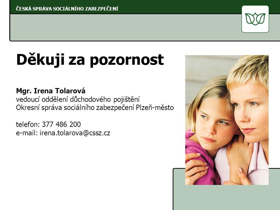 ČESKÁ SPRÁVA SOCIÁLNÍHO ZABEZPEČENÍ Děkuji za pozornost Mgr. Irena Tolarová vedoucí oddělení důchodového pojištění Okresní správa sociálního zabezpeče