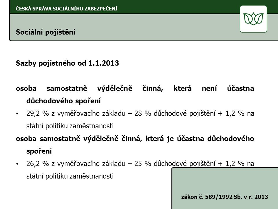 ČESKÁ SPRÁVA SOCIÁLNÍHO ZABEZPEČENÍ Sociální pojištění zákon č.