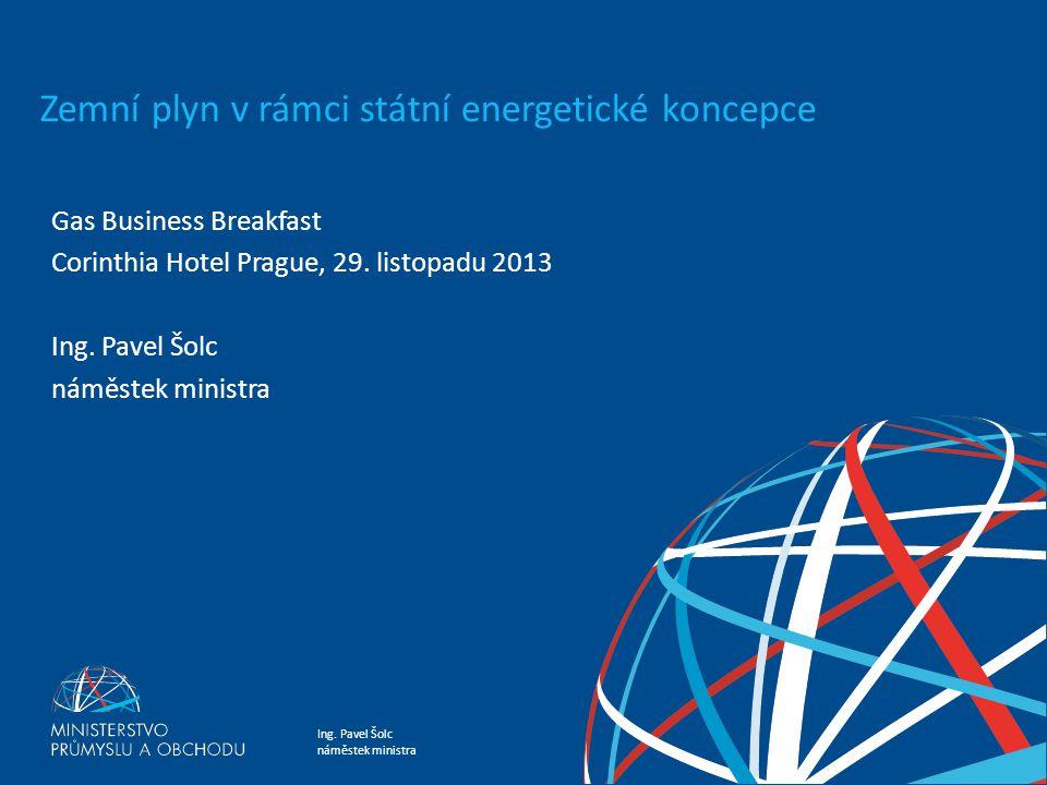 Ing. Pavel Šolc náměstek ministra Plyn jako perspektivní energie a Státní energetická koncepce Zemní plyn v rámci státní energetické koncepce Gas Busi